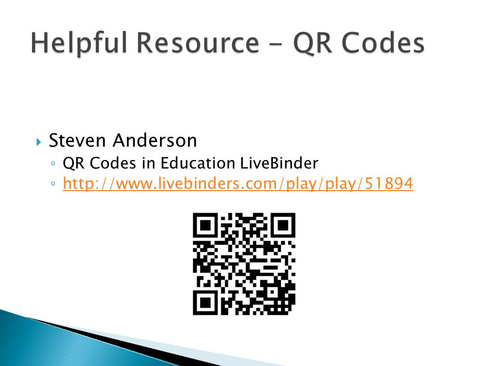  Steven Anderson ◦ QR Codes in Education LiveBinder ◦ http://www.livebinders.com/play/play/51894 http://www.livebinders.com/play/play/51894