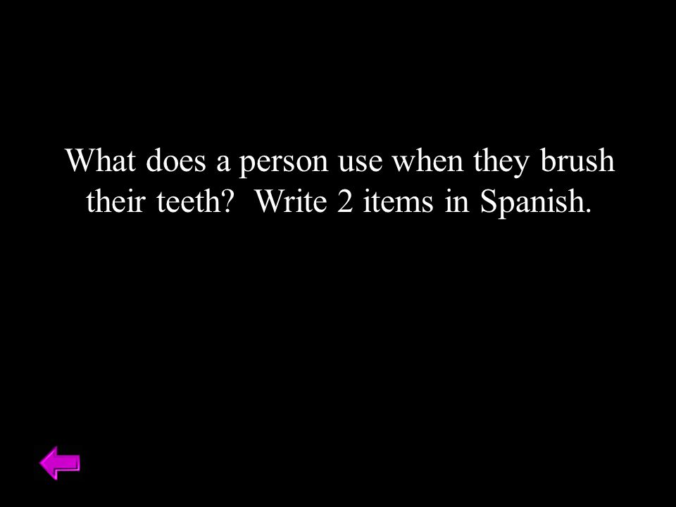 What does a person use when they brush their teeth? Write 2 items in Spanish.