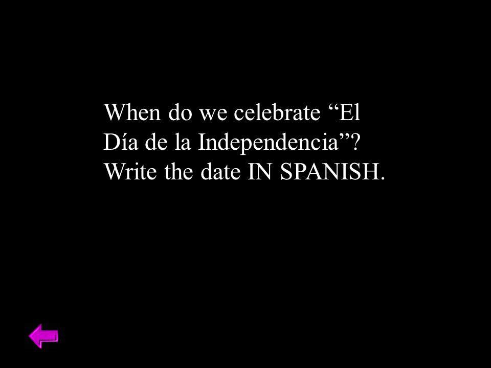 When do we celebrate El Día de la Independencia Write the date IN SPANISH.