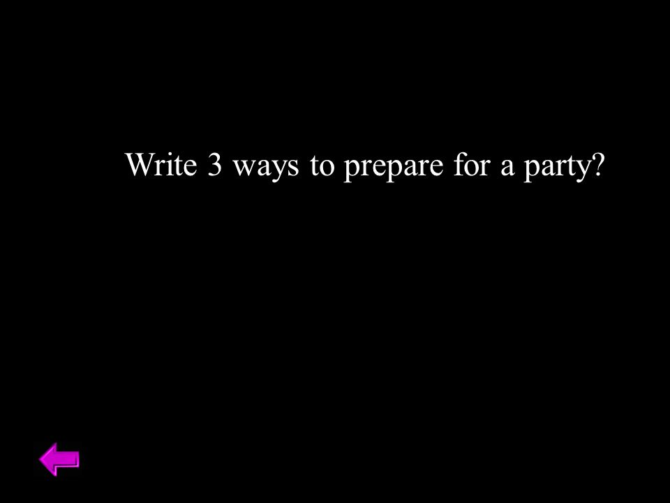 Write 3 ways to prepare for a party?