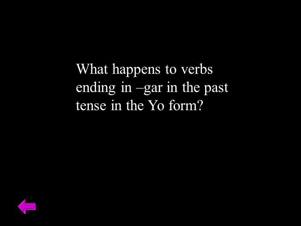 What happens to verbs ending in –gar in the past tense in the Yo form?