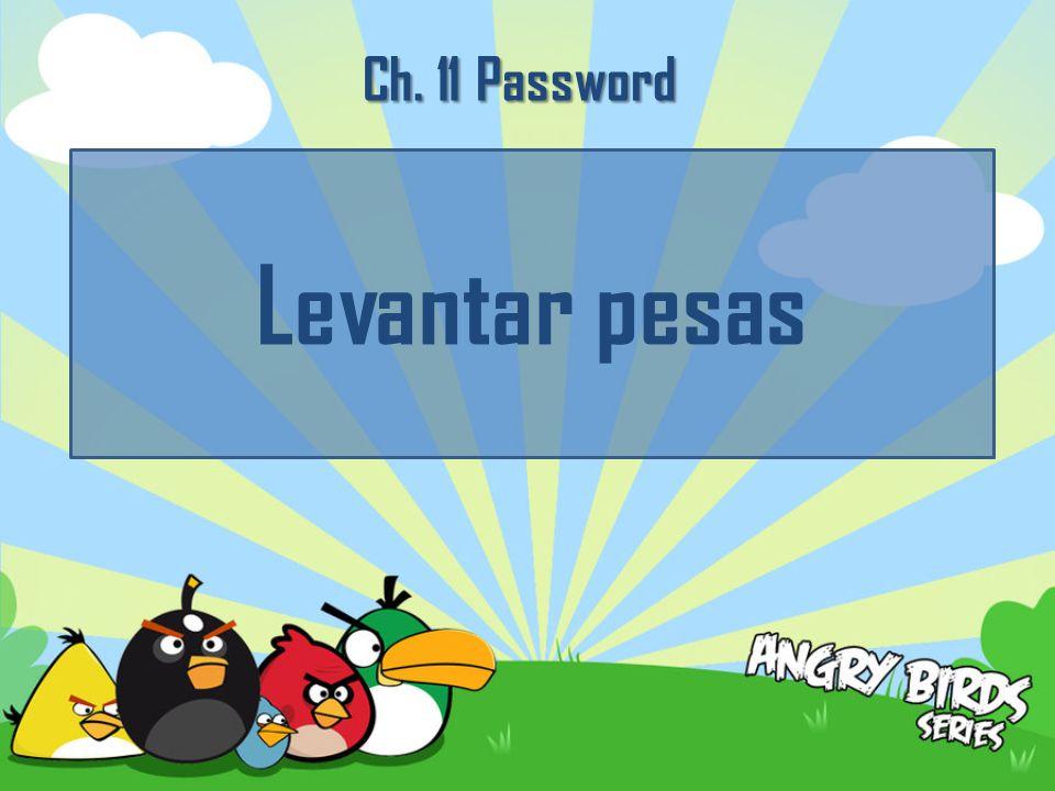 Ch. 11 Password Levantar pesas