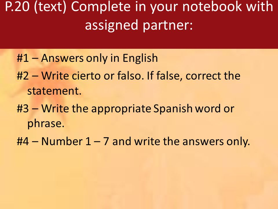 P.20 (text) Complete in your notebook with assigned partner: #1 – Answers only in English #2 – Write cierto or falso.