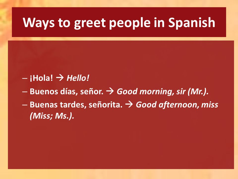 Ways to greet people in Spanish – ¡Hola.  Hello.