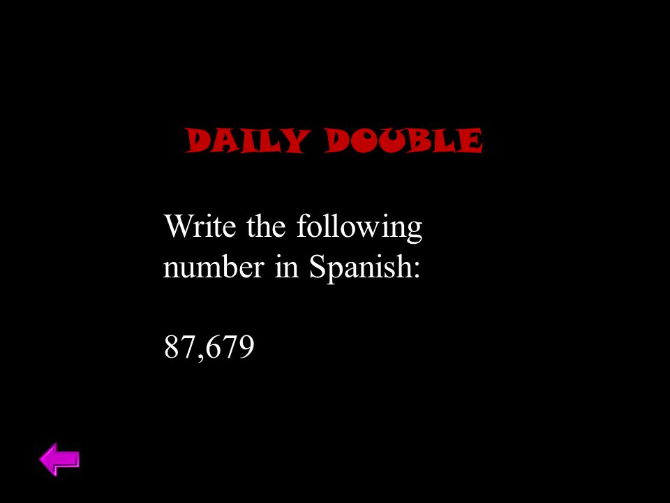 DAILY DOUBLE Write the following number in Spanish: 87,679