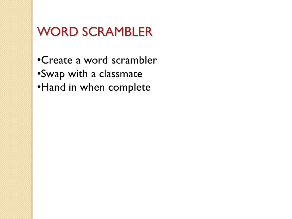WORD SCRAMBLER Create a word scrambler Swap with a classmate Hand in when complete