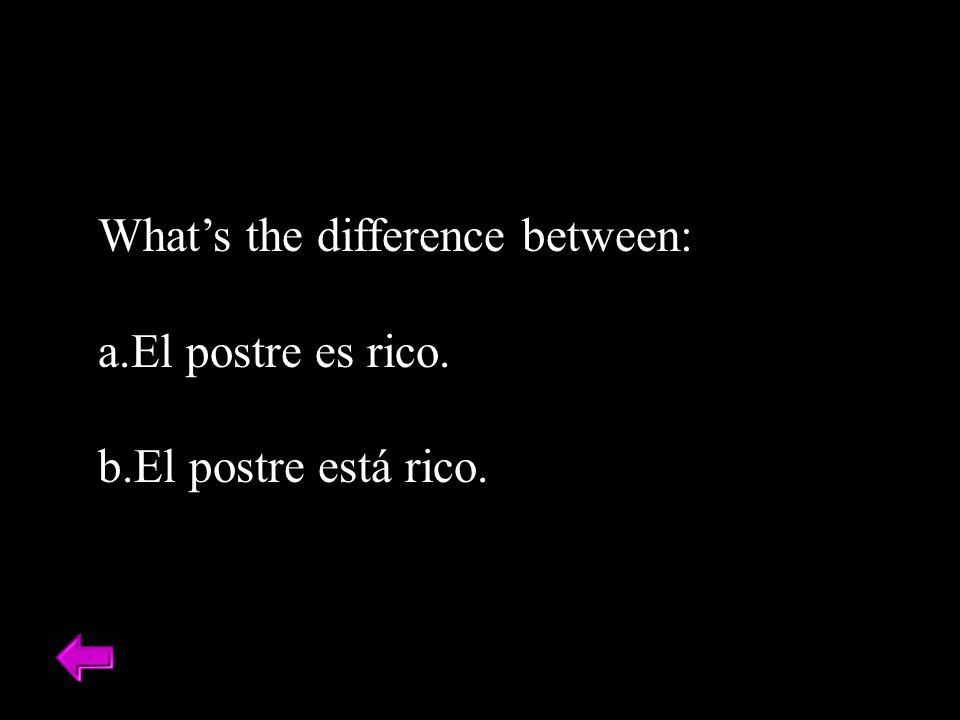What's the difference between: a.El postre es rico. b.El postre está rico.