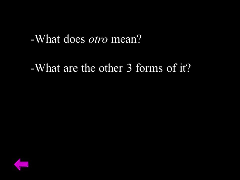 -What does otro mean -What are the other 3 forms of it