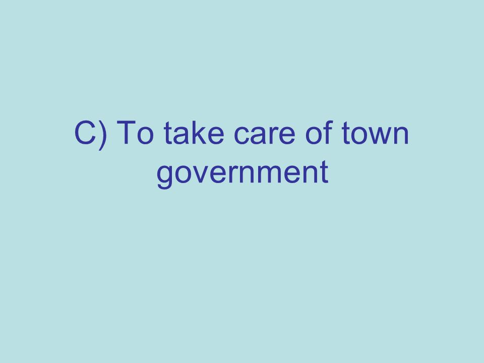 C) To take care of town government