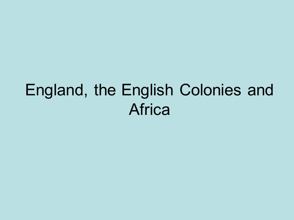 England, the English Colonies and Africa