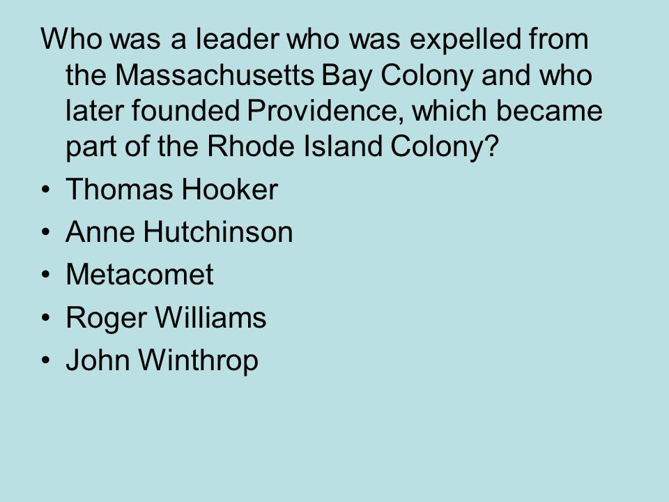Who was a leader who was expelled from the Massachusetts Bay Colony and who later founded Providence, which became part of the Rhode Island Colony? Th
