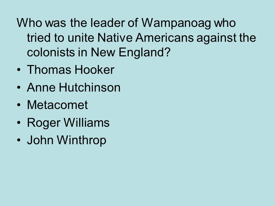 Who was the leader of Wampanoag who tried to unite Native Americans against the colonists in New England? Thomas Hooker Anne Hutchinson Metacomet Roge
