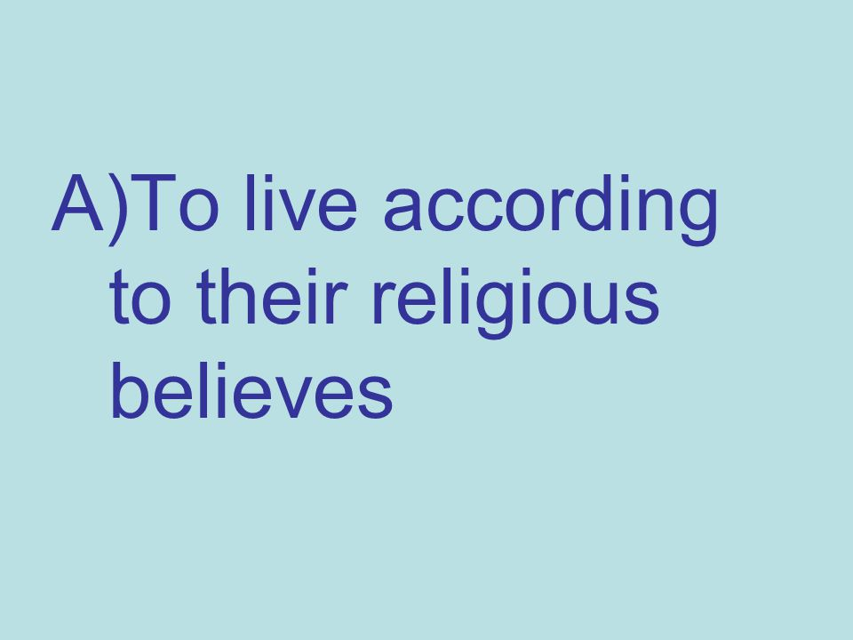 A)To live according to their religious believes
