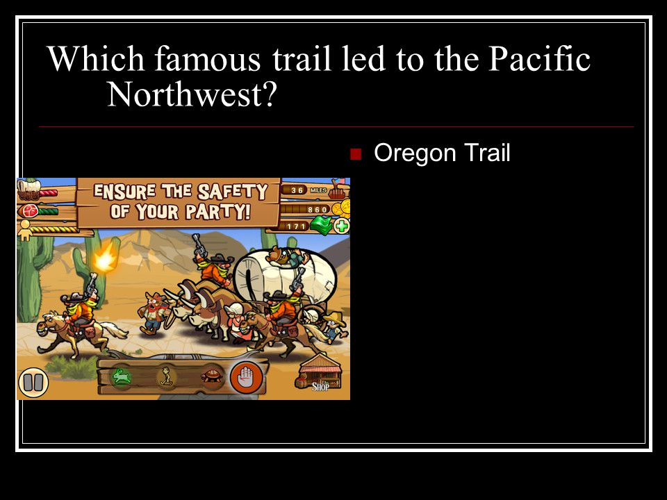 Which famous trail led to the Pacific Northwest Oregon Trail