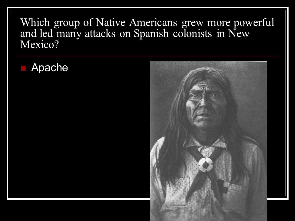 Which group of Native Americans grew more powerful and led many attacks on Spanish colonists in New Mexico.