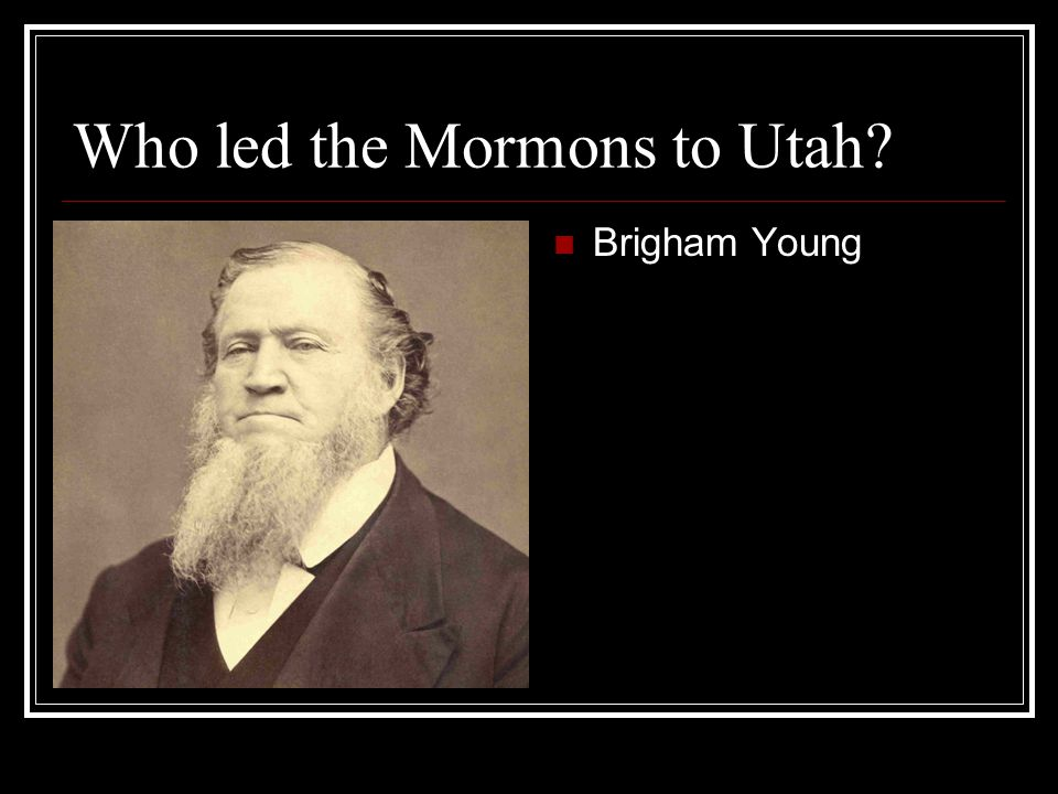 Who led the Mormons to Utah? Brigham Young