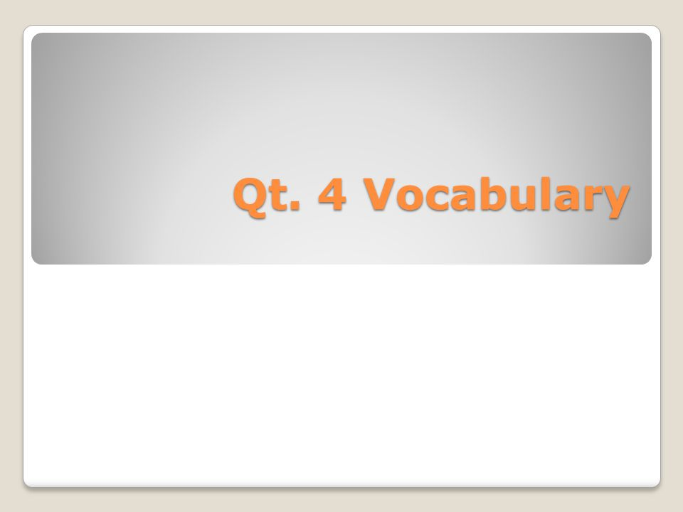 Qt. 4 Vocabulary