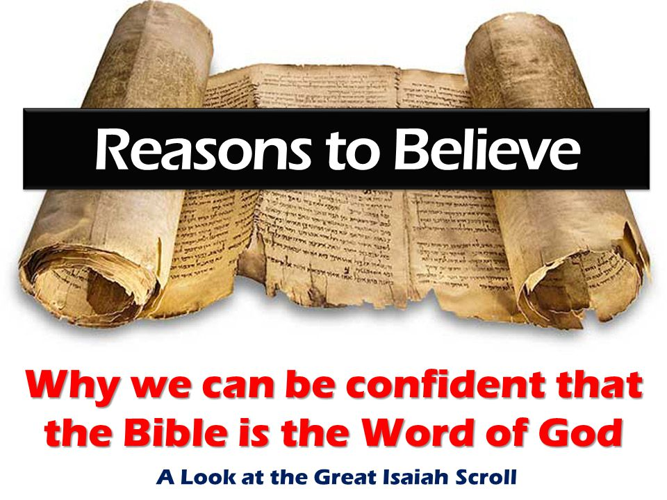 Why we can be confident that the Bible is the Word of God Reasons to Believe A Look at the Great Isaiah Scroll