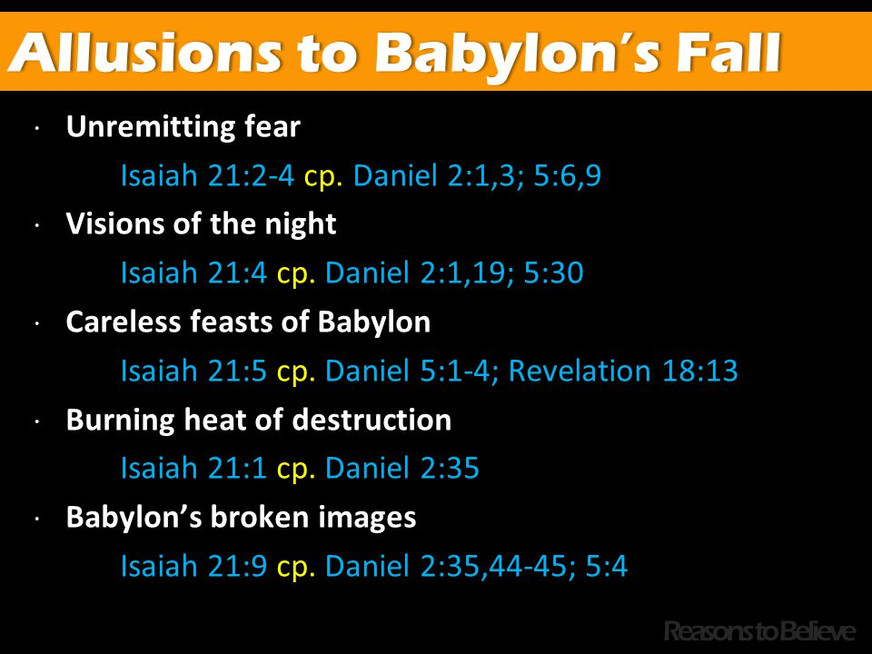  Unremitting fear Isaiah 21:2-4 cp.Daniel 2:1,3; 5:6,9  Visions of the night Isaiah 21:4 cp.