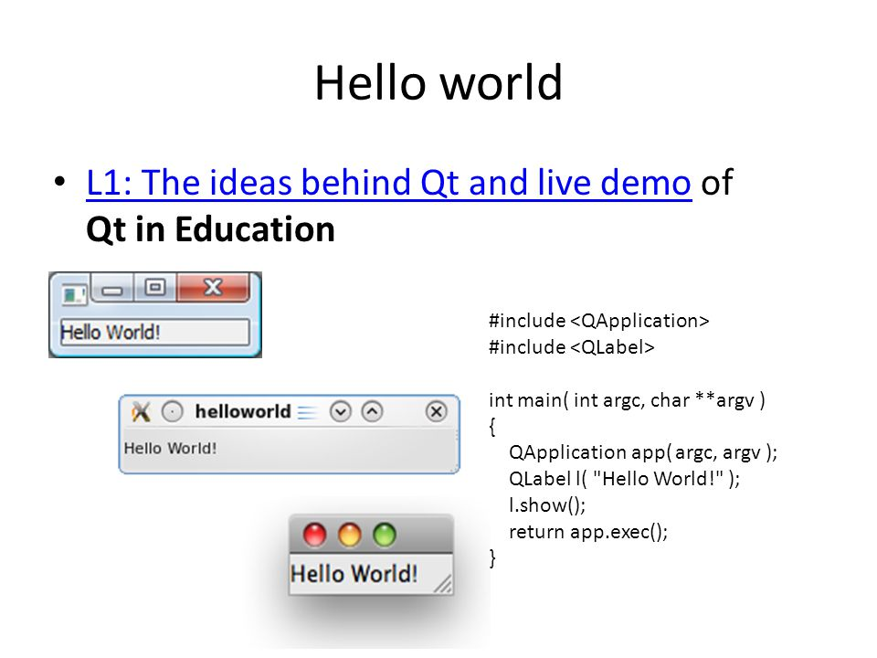 Hello world L1: The ideas behind Qt and live demo of Qt in Education L1: The ideas behind Qt and live demo #include int main( int argc, char **argv )