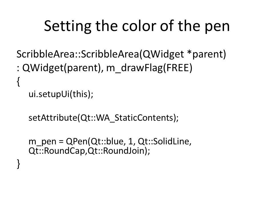Setting the color of the pen ScribbleArea::ScribbleArea(QWidget *parent) : QWidget(parent), m_drawFlag(FREE) { ui.setupUi(this); setAttribute(Qt::WA_S