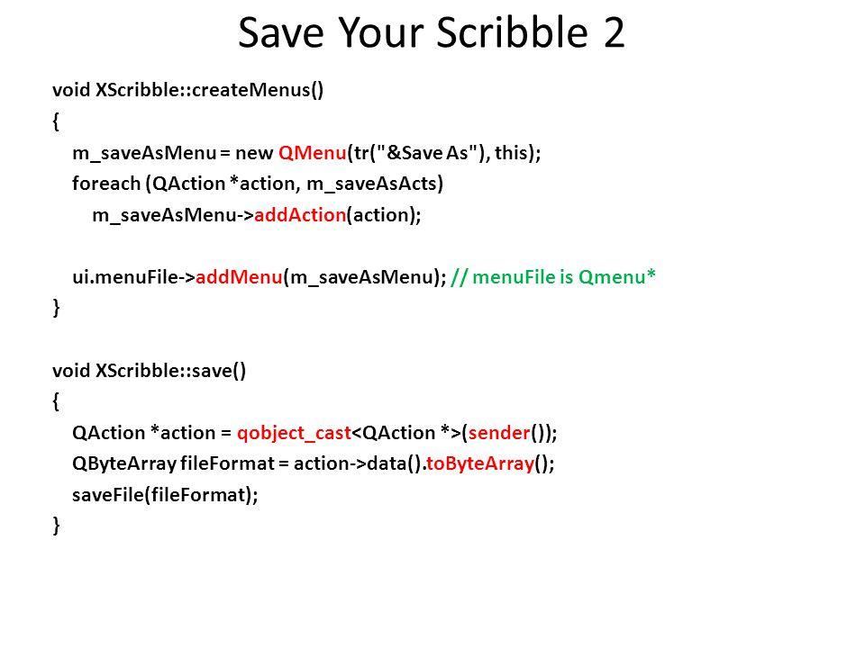 Save Your Scribble 2 void XScribble::createMenus() { m_saveAsMenu = new QMenu(tr(