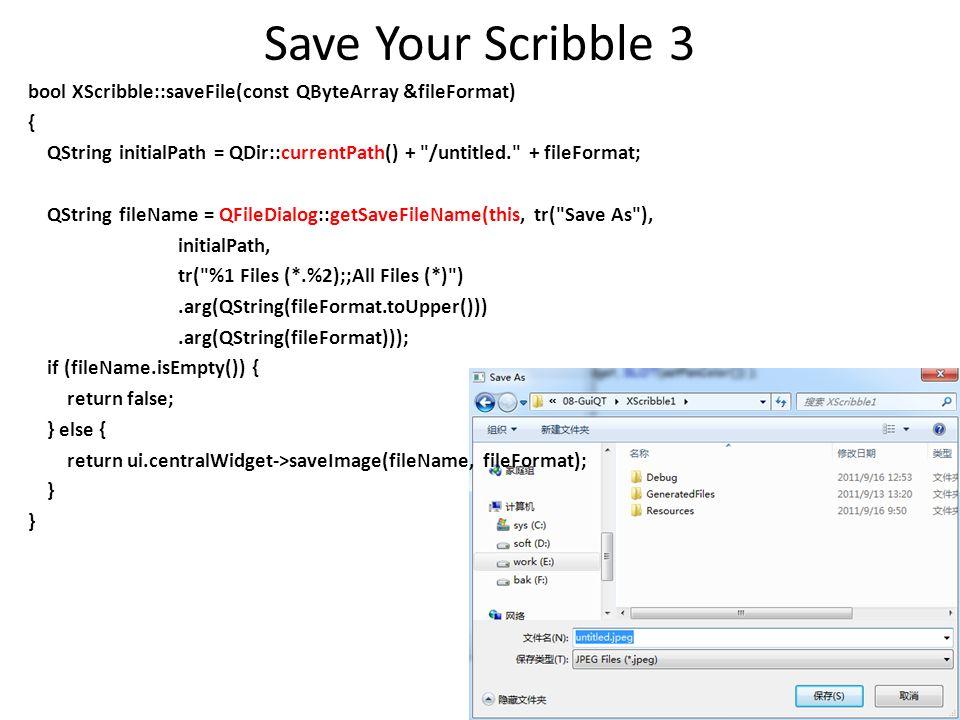 Save Your Scribble 3 bool XScribble::saveFile(const QByteArray &fileFormat) { QString initialPath = QDir::currentPath() +