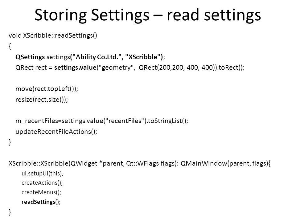 Storing Settings – read settings void XScribble::readSettings() { QSettings settings(