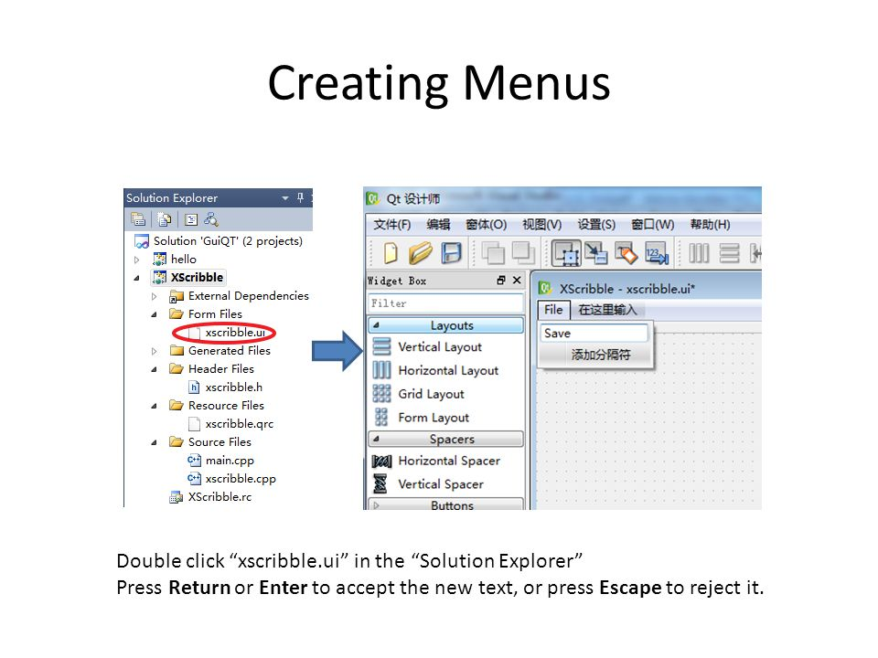 """Creating Menus Double click """"xscribble.ui"""" in the """"Solution Explorer"""" Press Return or Enter to accept the new text, or press Escape to reject it."""