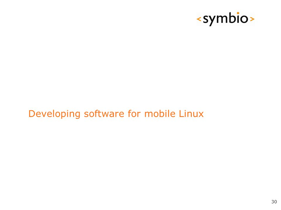 Developing software for mobile Linux 30
