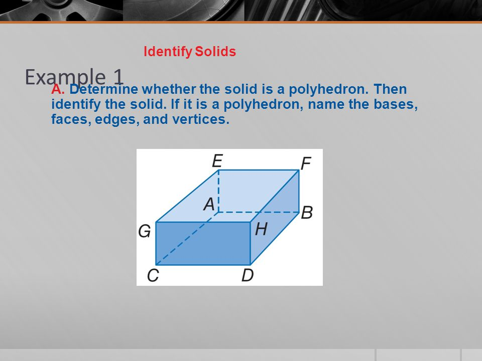 Example 1 Identify Solids B.Determine whether the solid is a polyhedron.