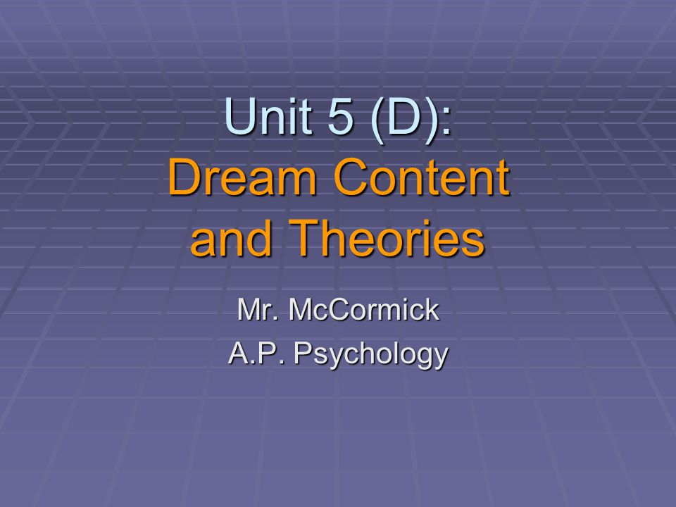 Unit 5 (D): Dream Content and Theories Mr. McCormick A.P. Psychology