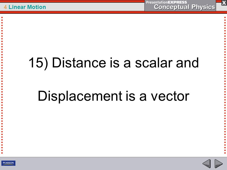4 Linear Motion 15) Distance is a scalar and Displacement is a vector
