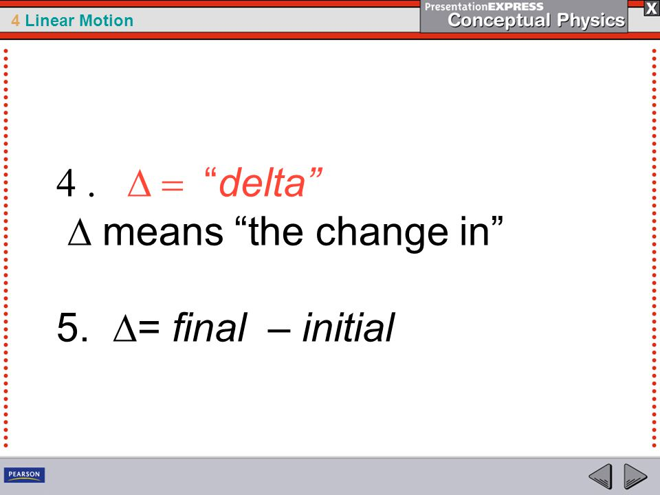 "4 Linear Motion  ""delta""  means ""the change in"" 5.  = final – initial"