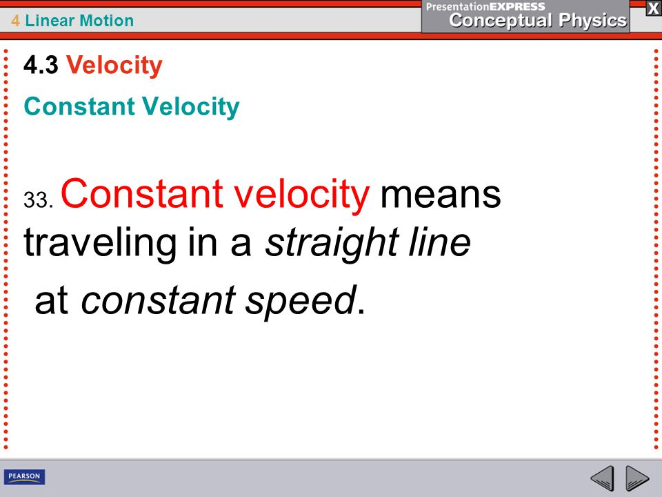 4 Linear Motion Constant Velocity 33. Constant velocity means traveling in a straight line at constant speed. 4.3 Velocity