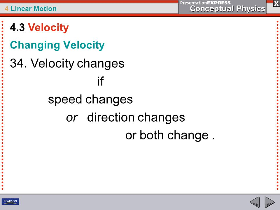 4 Linear Motion Changing Velocity 34. Velocity changes if speed changes or direction changes or both change. 4.3 Velocity