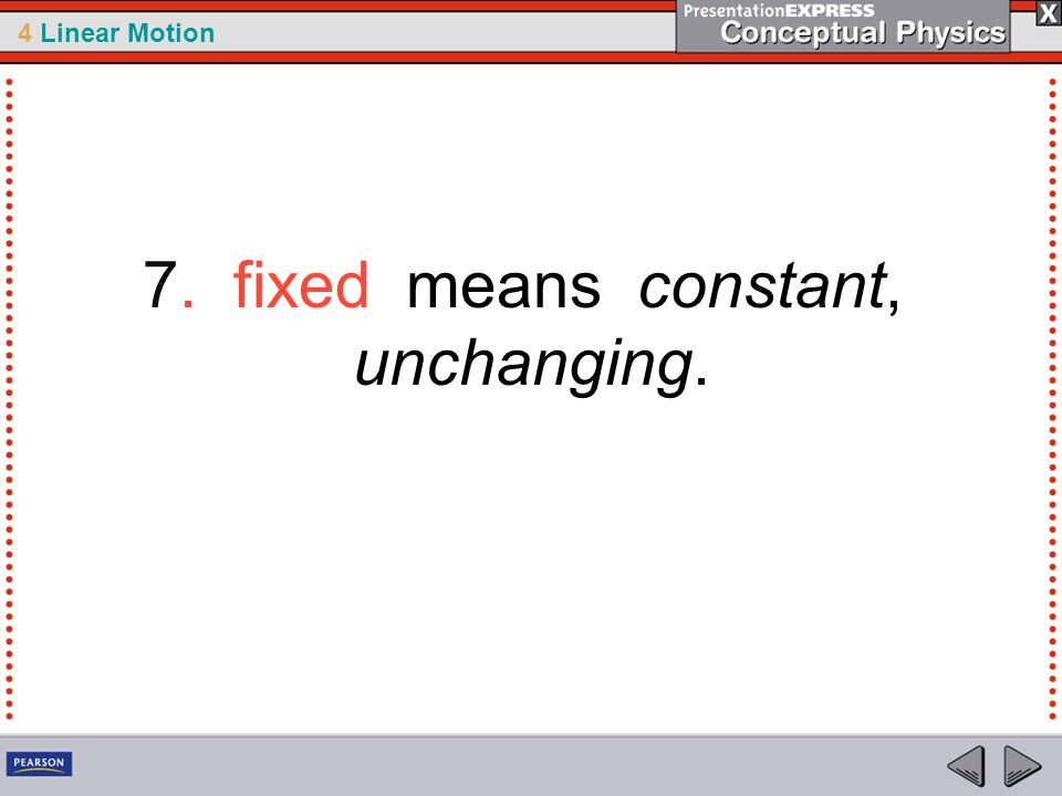 4 Linear Motion 7. fixed means constant, unchanging.