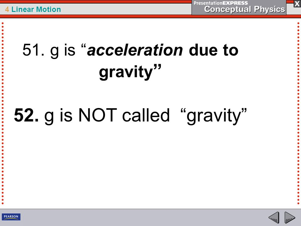 "4 Linear Motion 51. g is ""acceleration due to gravity "" 52. g is NOT called ""gravity"""