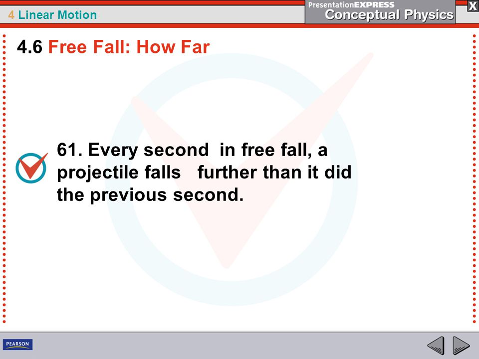 4 Linear Motion 61. Every second in free fall, a projectile falls further than it did the previous second. 4.6 Free Fall: How Far