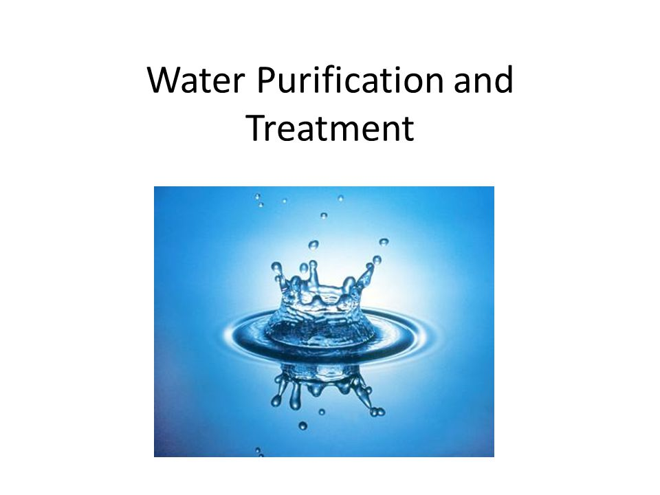 Natural Water Purification 1. Evaporation 2. Bacterial Action 3. Filtration