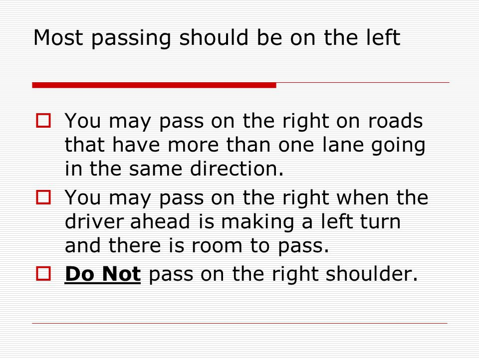 Do Not Pass A.On a hill or curve B.At a street crossing or intersection C.At a railroad crossing D.When a car in front has stopped to let a pedestrian cross E.Narrow bridges or in underpasses or tunnels F.When a sign prohibits passing or lines restrict passing