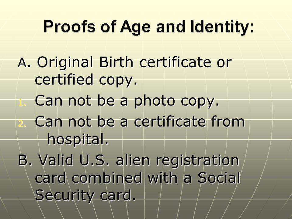 A. Original Birth certificate or certified copy. 1.