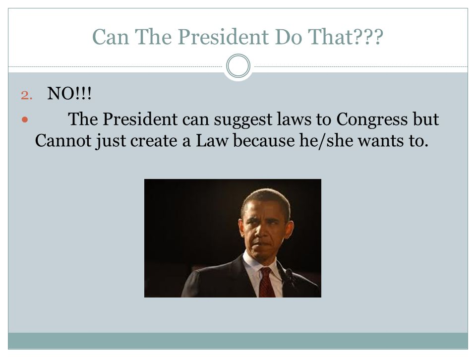 Can The President Do That . 2. NO!!.
