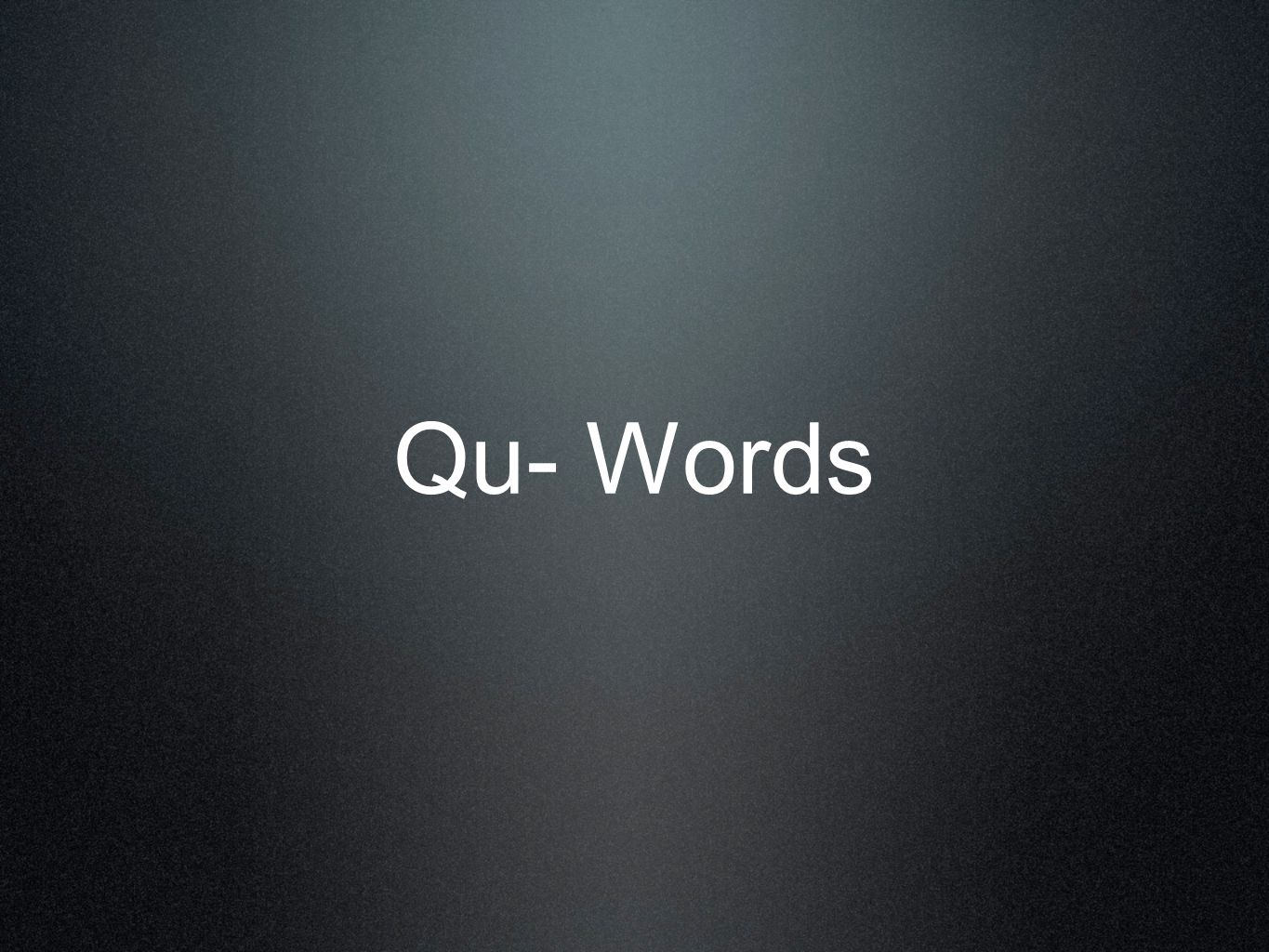 Qu- Words