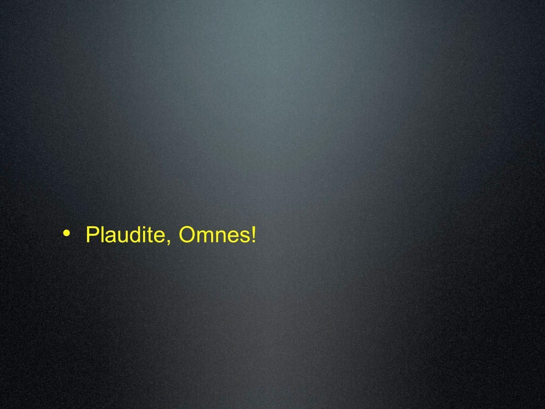 Plaudite, Omnes!