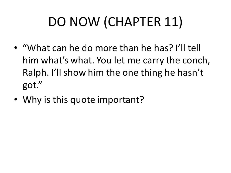 DO NOW (CHAPTER 11) What can he do more than he has.