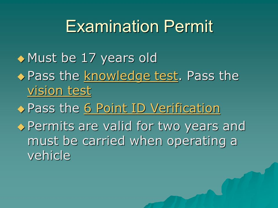 Examination Permit  Must be 17 years old  Pass the knowledge test.