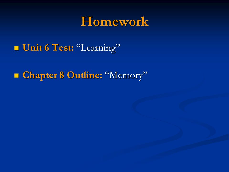 "Homework Unit 6 Test: ""Learning"" Unit 6 Test: ""Learning"" Chapter 8 Outline: ""Memory"" Chapter 8 Outline: ""Memory"""