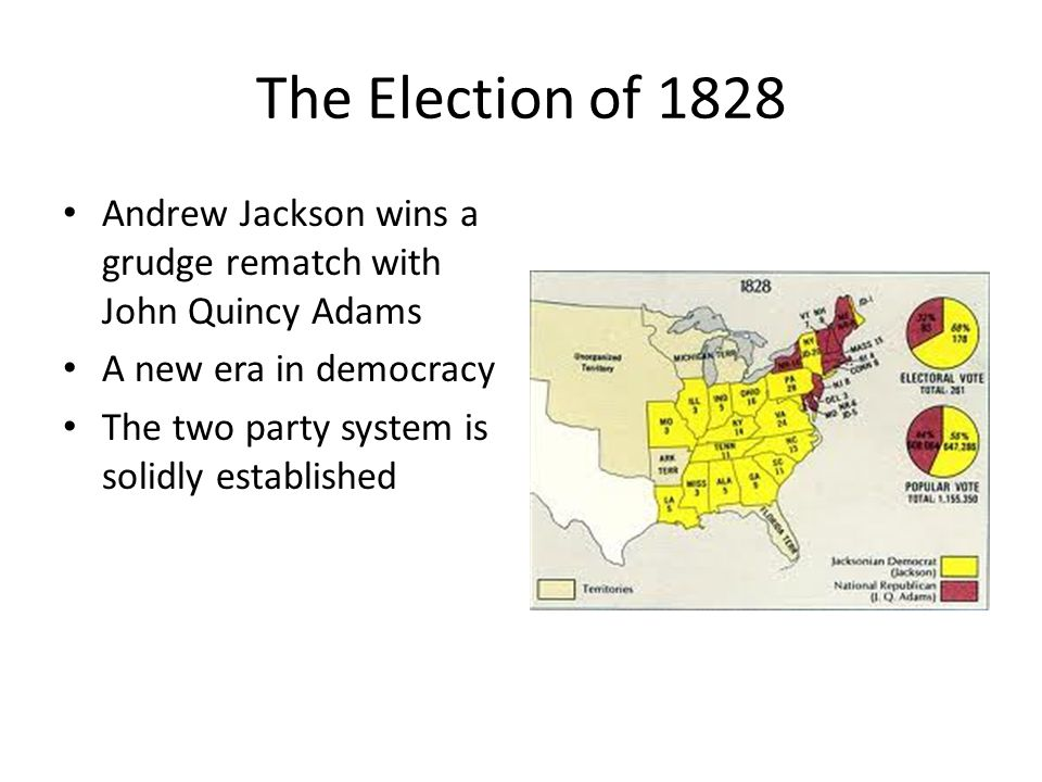 The Election of 1828 Andrew Jackson wins a grudge rematch with John Quincy Adams A new era in democracy The two party system is solidly established
