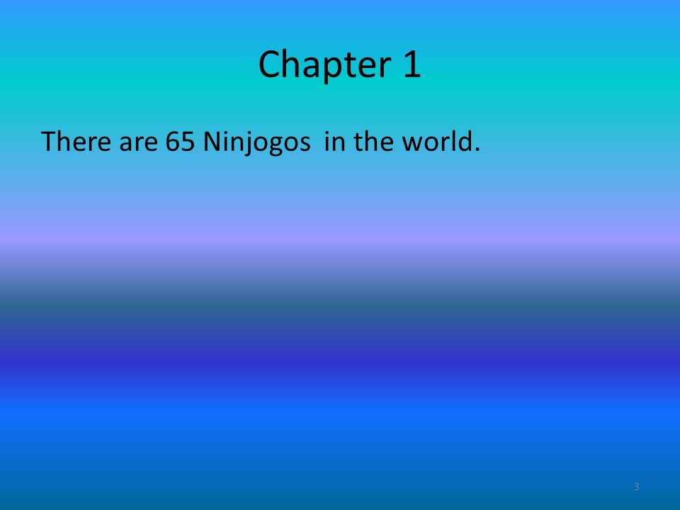 Chapter 1 There are 65 Ninjogos in the world. 3